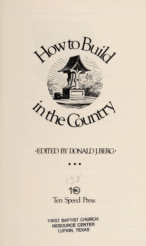 How to build in the country by edited by Donald J. Berg.