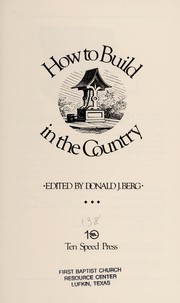 Cover of: How to build in the country | edited by Donald J. Berg.