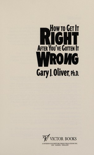 How to get it right after you've gotten it wrong by Gary J. Oliver