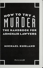 Cover of: How to try a murder : the handbook for armchair lawyers