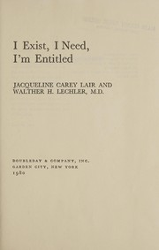 Cover of: I exist, I need, I'm entitled | Jacqueline Carey Lair