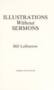Cover of: Illustrations without sermons | William A. Lufburrow