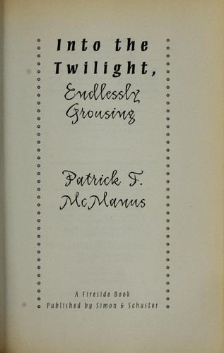 Into the twilight, endlessly grousing by Patrick F. McManus