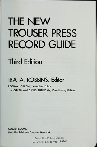 The New Trouser Press record guide by Ira A. Robbins, editor, Regina Joskow, associate editor, Jim Green and David Sheridan, contributing editors.