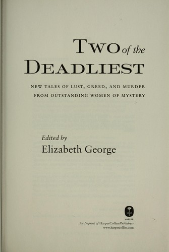 Two of the deadliest : new tales of lust, greed, and murder from outstanding women of mystery by George, Elizabeth, 1949-