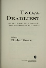 Cover of: Two of the deadliest : new tales of lust, greed, and murder from outstanding women of mystery | George, Elizabeth, 1949-