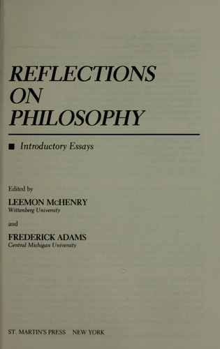 Reflections on philosophy by edited by Leemon McHenry and Frederick Adams.