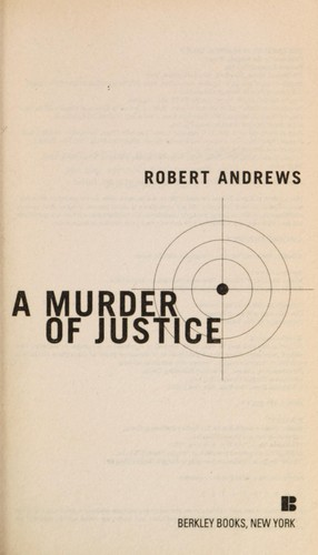A murder of justice by Andrews, Robert