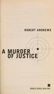 Cover of: A murder of justice | Andrews, Robert