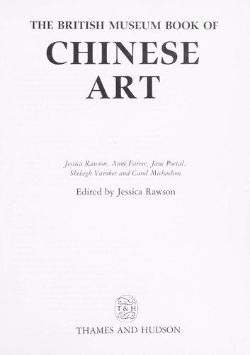 The British Museum book of Chinese Art by Jessica Rawson ... [et al.] ; edited by Jessica Rawson.