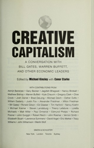 Creative capitalism by edited by Michael Kinsley and Conor Clarke ; with contributions from Abhijit Banerjee ... [et al.].