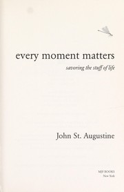 Cover of: Every moment matters | John St. Augustine