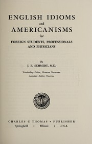 Cover of: English idioms and Americanisms for foreign students, professionals, physicians | Jacob Edward Schmidt