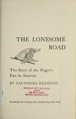 The lonesome road; the story of the Negro's part in America by Redding, J. Saunders (Jay Saunders), 1906-1988
