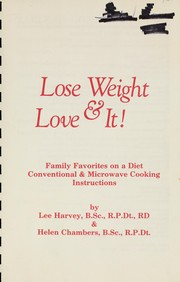Cover of: Lose weight & love it! : family favorites on a diet : conventional & microwave cooking instructions