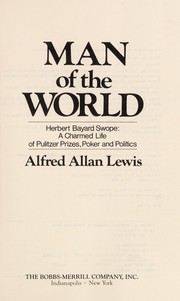 Cover of: Man of the world : Herbert Bayard Swope, a charmed life of pulitzer prizes, poker and politics