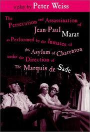Cover of: The Persecution and Assassination of Jean-Paul Marat As Performed by the Inmates of the Asylum of Charenton Under the Direction of The Marquis de Sade (or Marat Sade)