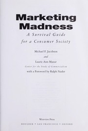 Cover of: Marketing madness : a survival guide for a consumer society | Michael F Jacobson