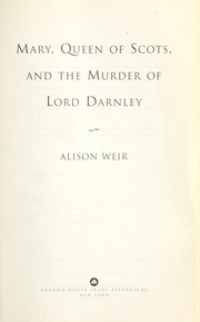 Cover of: Mary, Queen of Scots, and the murder of Lord Darnley
