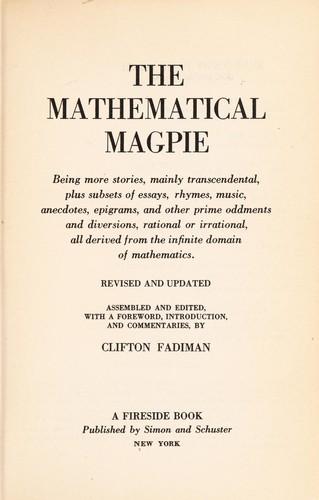 The Mathematical magpie by assembled and edited, with a foreword, introduction and commentaries by Clifton Fadiman.