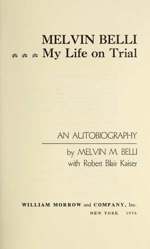Melvin Belli : my life on trial : an autobiography by Belli, Melvin M., 1907-