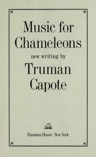 Music for chameleons : new writing by Truman Capote