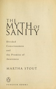 Cover of: The myth of sanity : divided consciousness and the promise of awareness | Stout, Martha, 1953-