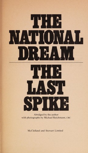 The national dream ; The last spike by Pierre Berton