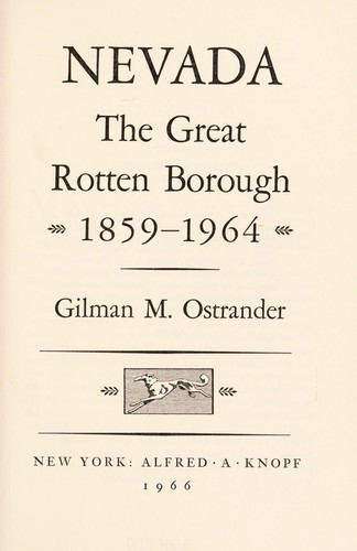 Nevada, the great rotten borough, 1859-1964 by Gilman Marston Ostrander