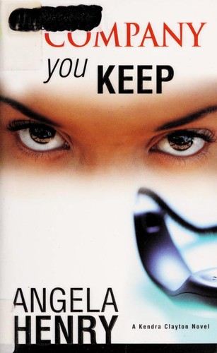 The Company You Keep (A Kendra Clayton Novel) by Angela Henry
