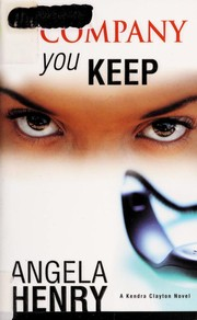 Cover of: The Company You Keep (A Kendra Clayton Novel) | Angela Henry