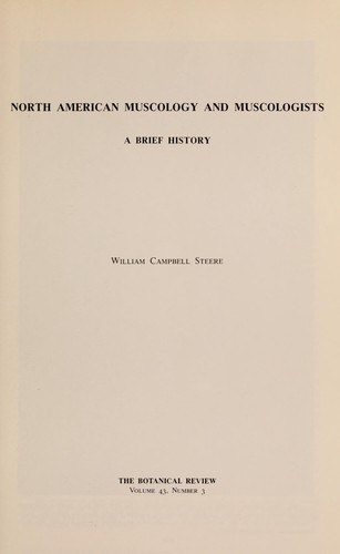 North American muscology and muscologists by William Campbell Steere