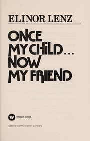 Cover of: Once my child, now my friend | Elinor Lenz