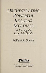 Cover of: Orchestrating powerful regular meetings | Daniels, William R.