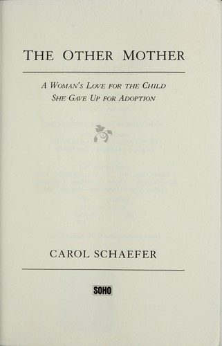 The other mother : a woman's love for the child she gave up for adoption by Schaefer, Carol, 1946-