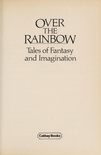 Over The Rainbow, Tales of Fantasy and Imagination by Cathay Books