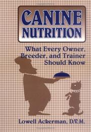 Cover of: Canine nutrition | Lowell J. Ackerman