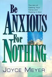 Cover of: Be Anxious for Nothing: The Art of Casting Your Cares and Resting in God