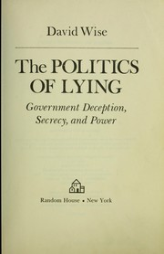 Cover of: The politics of lying: Government deception, secrecy, and power