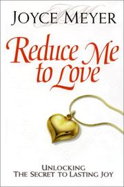 Cover of: Reduce Me to Love: unlocking the secret to lasting joy