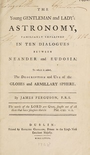 Cover of: The young gentleman and lady's astronomy. Familiary explained in ten dialogues between Neander and Eudosia. To which is added, the description and use of the globes and armillary sphere