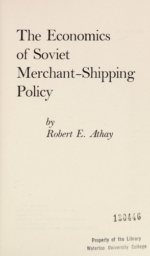 The economics of Soviet merchant-shipping policy by Robert E. Athay