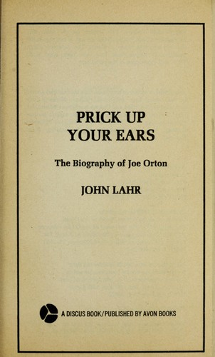 Prick up your ears : the biography of Joe Orton by Lahr, John, 1941-