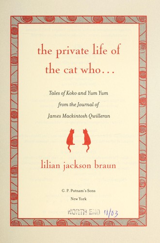 The private life of the cat who-- : tales of Koko and Yum Yum from the journals of James Mackintosh Qwilleran by Lilian Jackson Braun