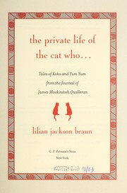 Cover of: The private life of the cat who-- : tales of Koko and Yum Yum from the journals of James Mackintosh Qwilleran | Lilian Jackson Braun