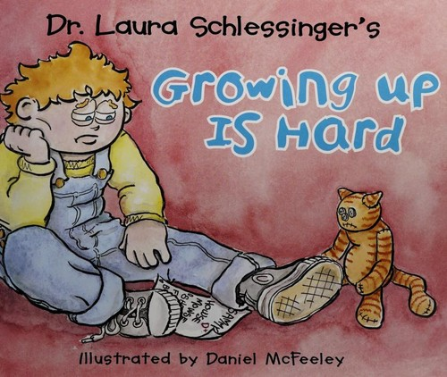 Dr. Laura Schlessinger's Growing up is hard by Laura Schlessinger