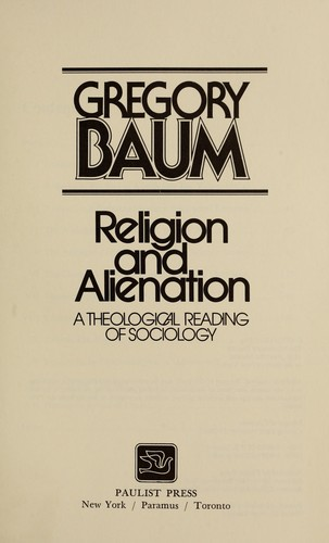 Religion and alienation : a theological reading of sociology by Baum, Gregory, 1923-