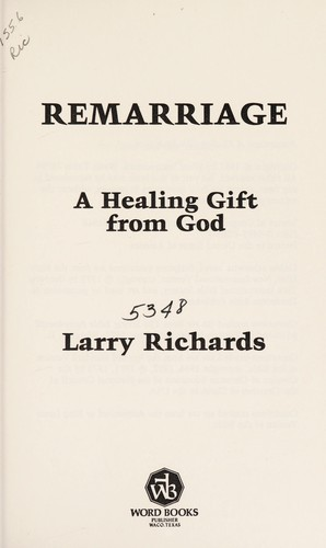 Remarriage, a healing gift from God by Richards, Larry