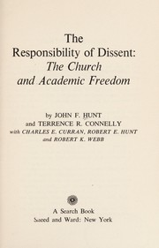 Cover of: The responsibility of dissent: the church and academic freedom. | John F. Hunt