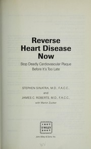 Cover of: Reverse heart disease now : stop deadly cardiovascular plaque before it's too late